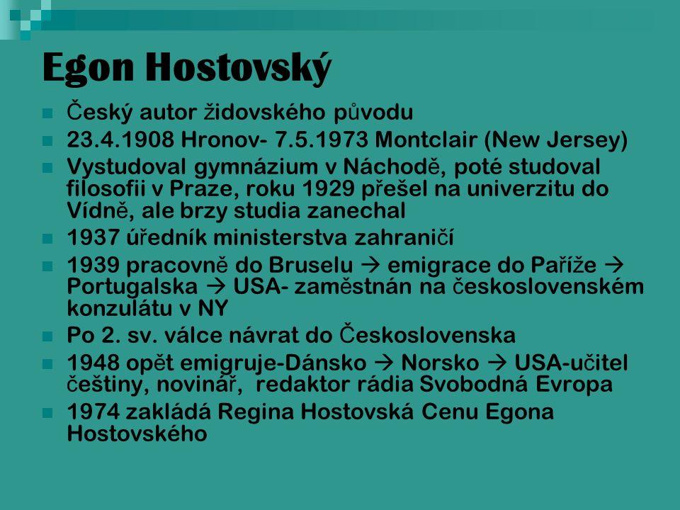 Egon Hostovský Č eský autor ž idovského p ů vodu 23.4.1908 Hronov- 7.5.1973 Montclair (New Jersey) Vystudoval gymnázium v Náchod ě, poté studoval filo