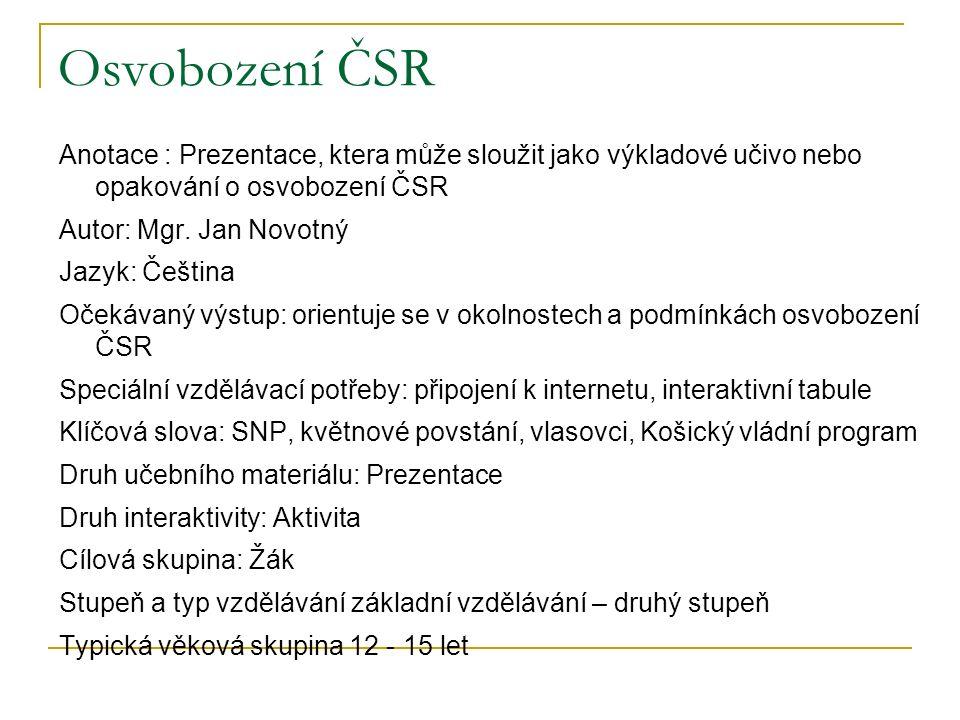 Osvobození ČSR Anotace : Prezentace, ktera může sloužit jako výkladové učivo nebo opakování o osvobození ČSR Autor: Mgr.