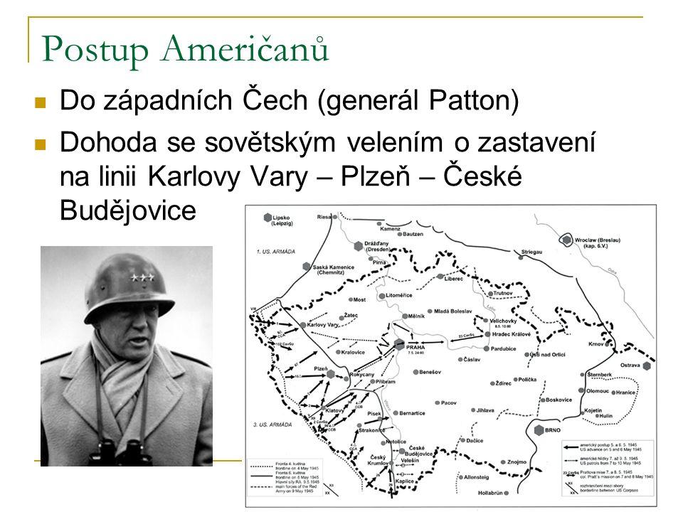 Postup Američanů Do západních Čech (generál Patton) Dohoda se sovětským velením o zastavení na linii Karlovy Vary – Plzeň – České Budějovice