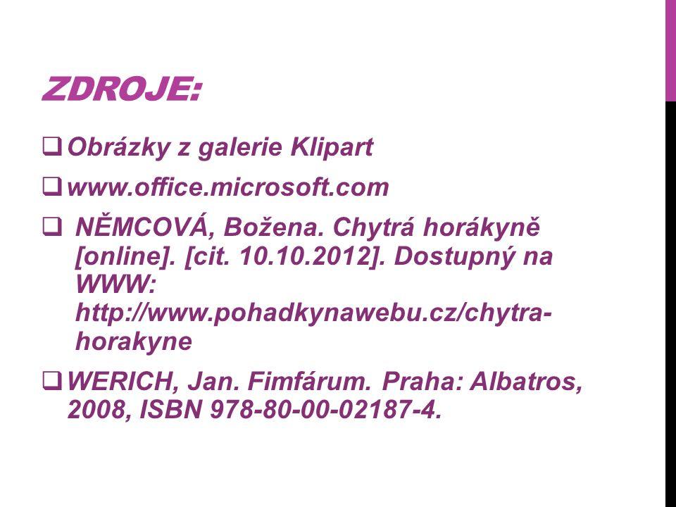 ZDROJE:  Obrázky z galerie Klipart  www.office.microsoft.com  NĚMCOVÁ, Božena.