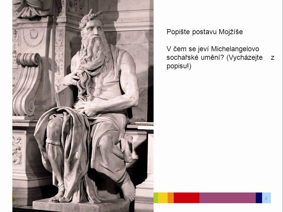 Popište postavu Mojžíše V čem se jeví Michelangelovo sochařské umění (Vycházejte z popisu!) 4