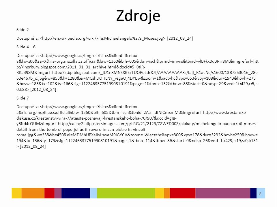 Zdroje Slide 2 Dostupné z: [2012_08_24] Slide 4 – 6 Dostupné z: [2012_08_24] Slide 7 Dostupné z: [2012_08_24] 8