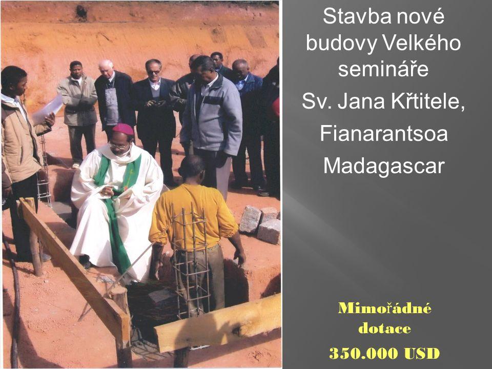 Stavba nové budovy Velkého semináře Sv. Jana Křtitele, Fianarantsoa Madagascar Mimo ř ádné dotace 350.000 USD