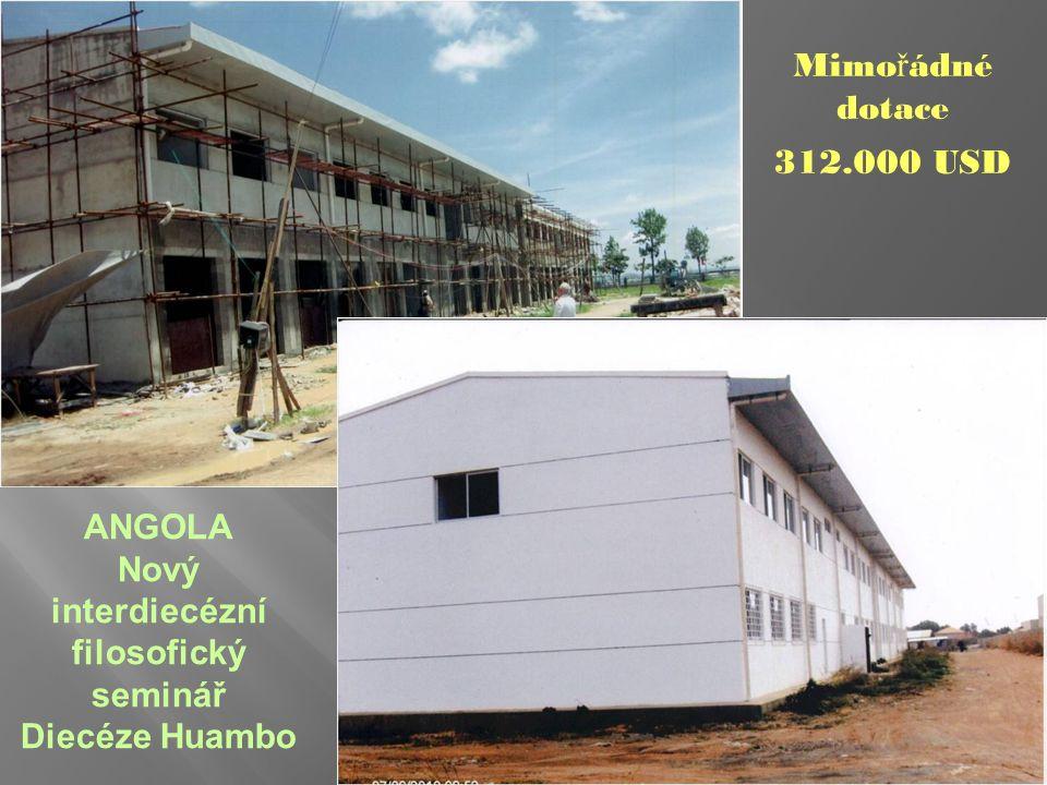 ANGOLA Nový interdiecézní filosofický seminář Diecéze Huambo Mimo ř ádné dotace 312.000 USD