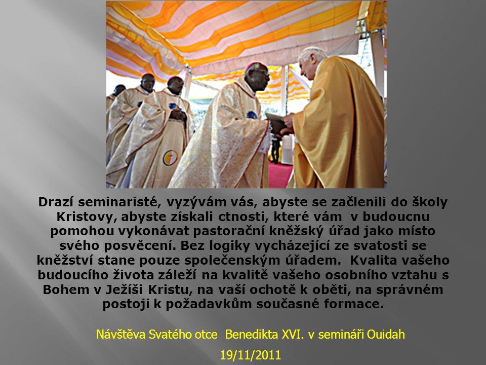 Drazí seminaristé, vyzývám vás, abyste se začlenili do školy Kristovy, abyste získali ctnosti, které vám v budoucnu pomohou vykonávat pastorační kněžs