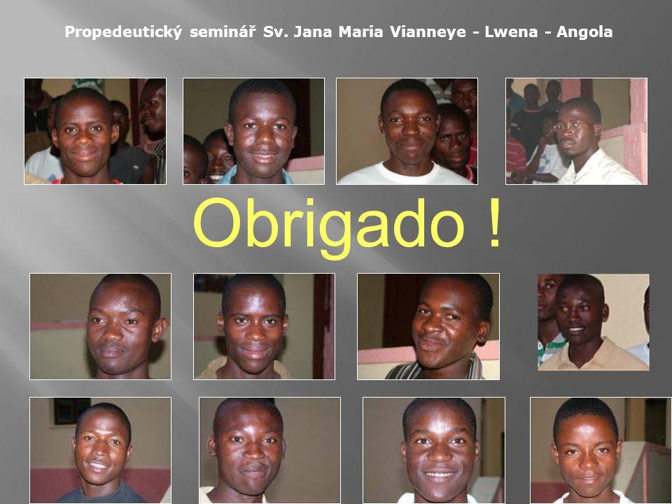 Propedeutický seminář Sv. Jana Maria Vianneye - Lwena - Angola Obrigado !