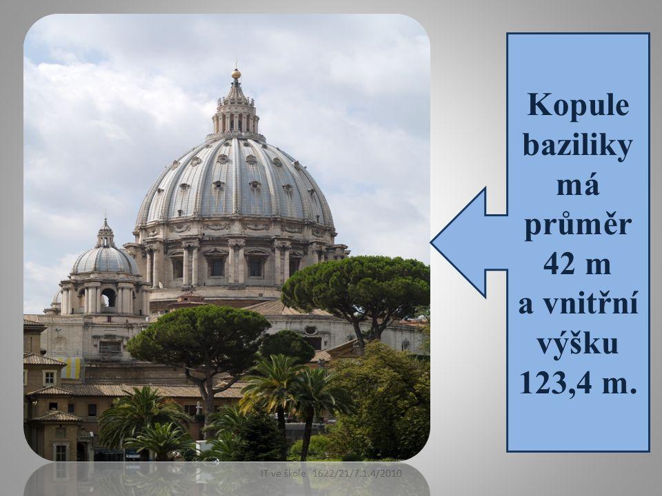 IT ve škole 1622/21/7.1.4/2010 Kopule baziliky má průměr 42 m a vnitřní výšku 123,4 m.