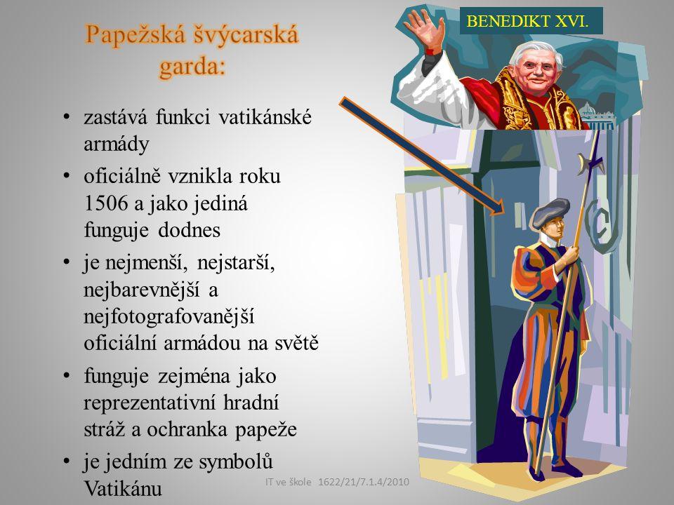 IT ve škole 1622/21/7.1.4/2010 zastává funkci vatikánské armády oficiálně vznikla roku 1506 a jako jediná funguje dodnes je nejmenší, nejstarší, nejbarevnější a nejfotografovanější oficiální armádou na světě funguje zejména jako reprezentativní hradní stráž a ochranka papeže je jedním ze symbolů Vatikánu BENEDIKT XVI.