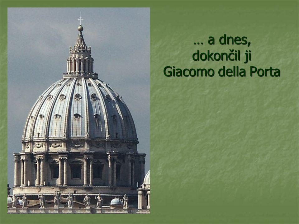 … a dnes, dokončil ji Giacomo della Porta