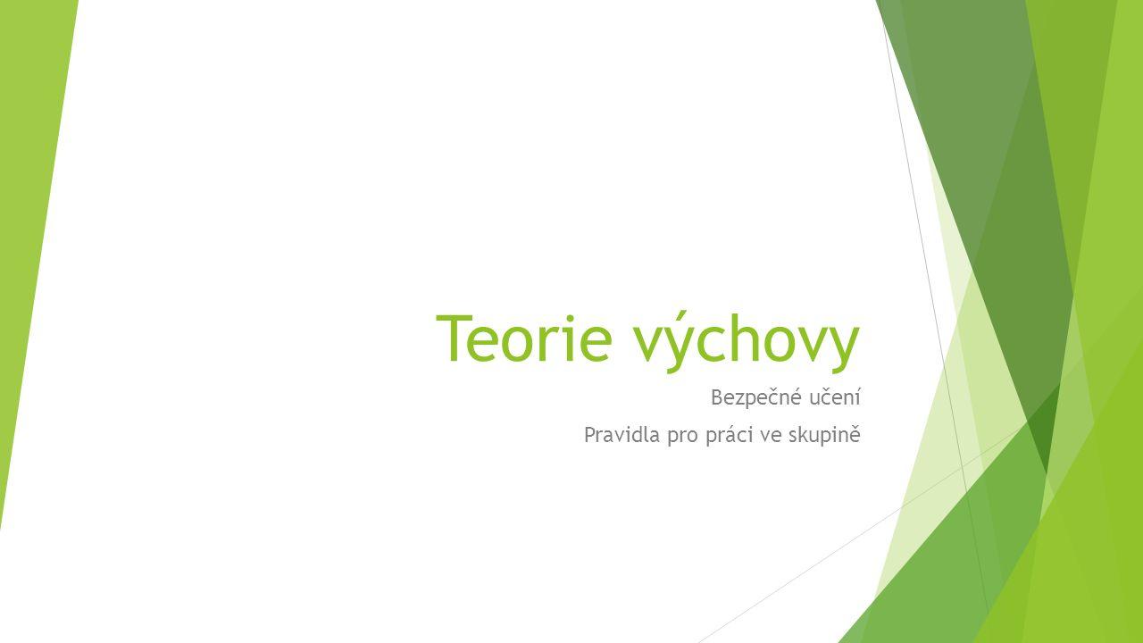 Teorie výchovy Bezpečné učení Pravidla pro práci ve skupině