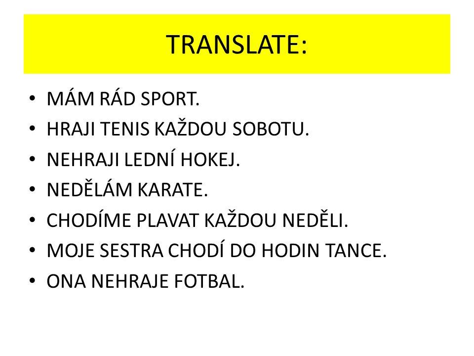 TRANSLATE: MÁM RÁD SPORT. HRAJI TENIS KAŽDOU SOBOTU.