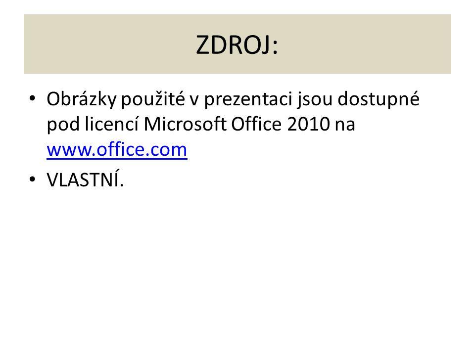 ZDROJ: Obrázky použité v prezentaci jsou dostupné pod licencí Microsoft Office 2010 na www.office.com www.office.com VLASTNÍ.