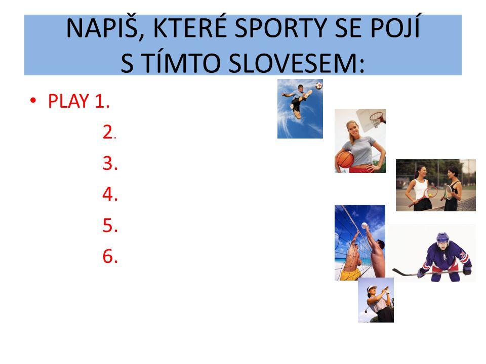 ŘEŠENÍ PLAY1. FOOTBALL 2. BASKETBALL 3. TENNIS 4. VOLLEYBALL 5. ICE HOCKEY 6. GOLF