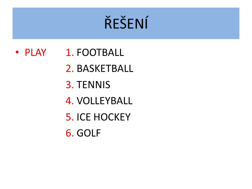 ŘEŠENÍ PLAY1. FOOTBALL 2. BASKETBALL 3. TENNIS 4. VOLLEYBALL 5. ICE HOCKEY 6. GOLF