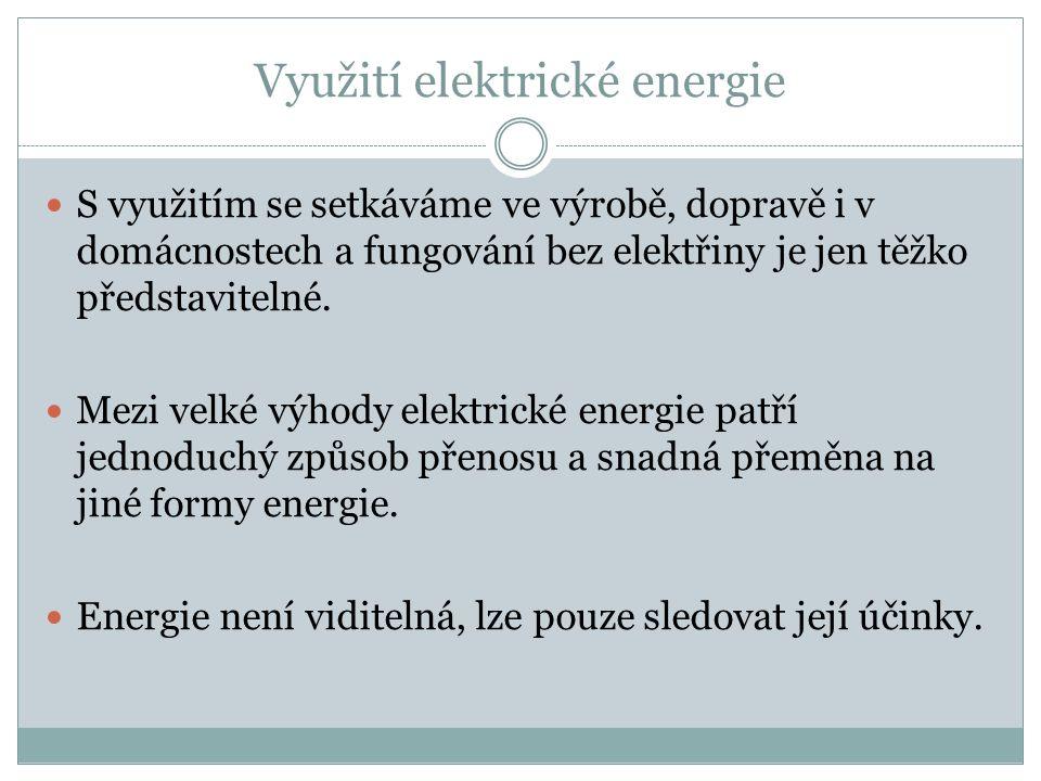 Využití elektrické energie S využitím se setkáváme ve výrobě, dopravě i v domácnostech a fungování bez elektřiny je jen těžko představitelné.