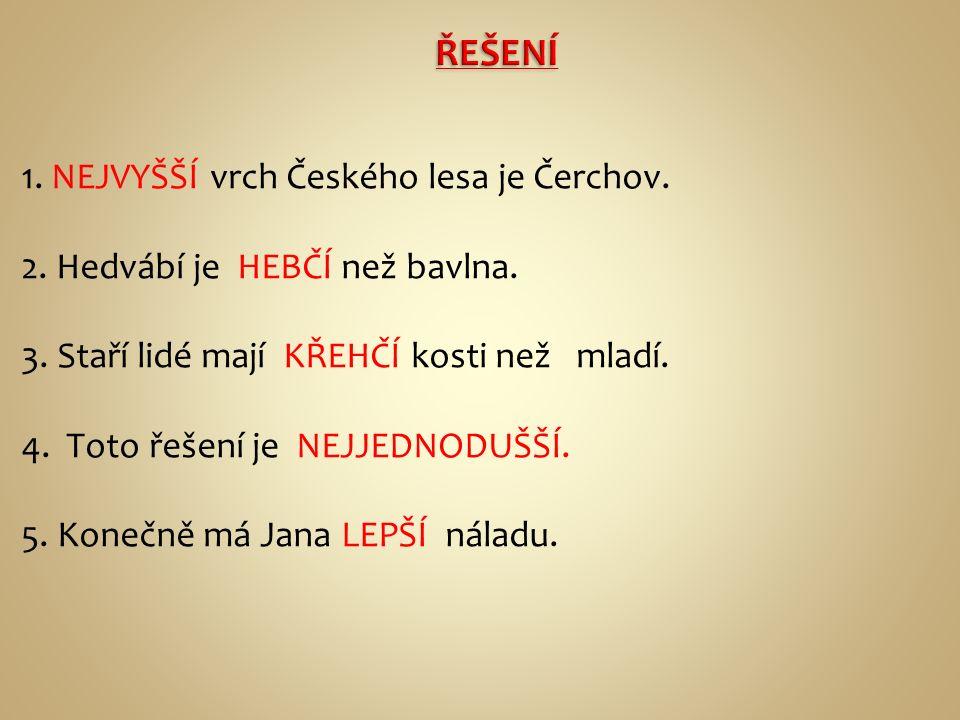 1. NEJVYŠŠÍ vrch Českého lesa je Čerchov. 2. Hedvábí je HEBČÍ než bavlna.
