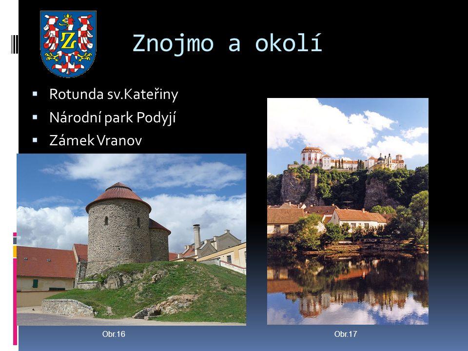 Znojmo a okolí  Rotunda sv.Kateřiny  Národní park Podyjí  Zámek Vranov Obr.16Obr.17