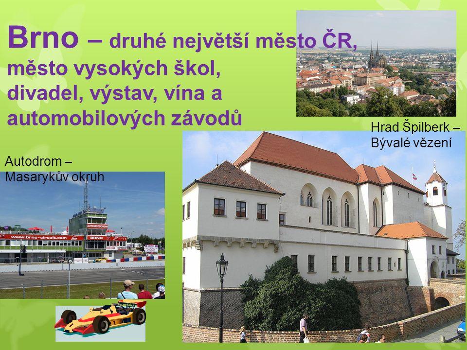 Brno – druhé největší město ČR, město vysokých škol, divadel, výstav, vína a automobilových závodů Autodrom – Masarykův okruh Hrad Špilberk – Bývalé v