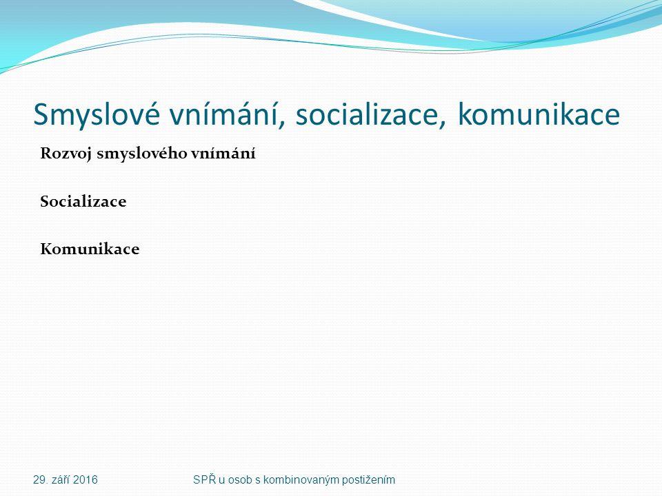 Smyslové vnímání, socializace, komunikace Rozvoj smyslového vnímání Socializace Komunikace 29.