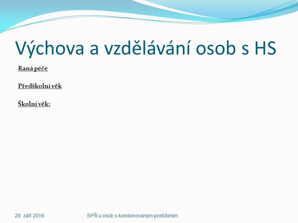 Výchova a vzdělávání osob s HS Raná péče Předškolní věk Školní věk: 29.