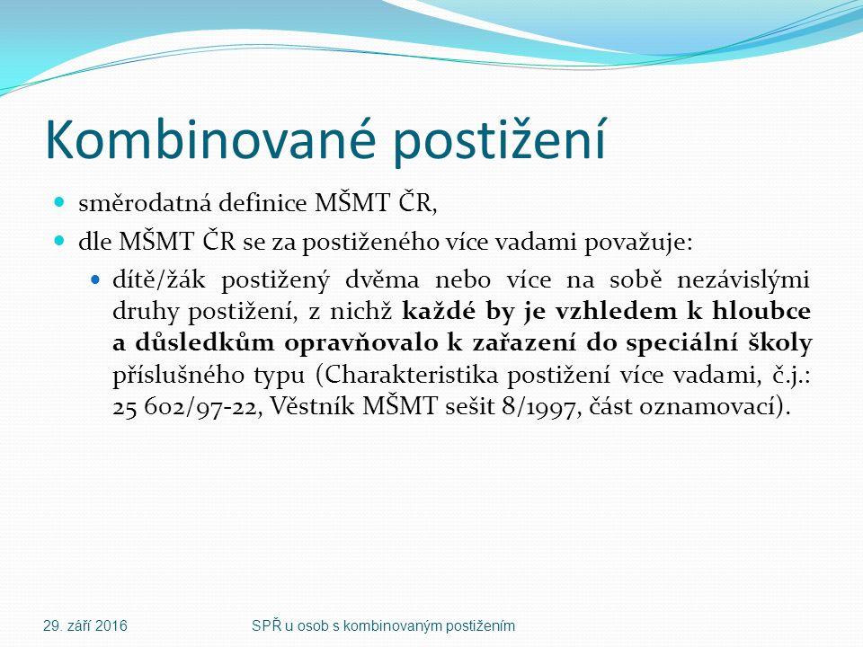 Kombinované postižení směrodatná definice MŠMT ČR, dle MŠMT ČR se za postiženého více vadami považuje: dítě/žák postižený dvěma nebo více na sobě nezávislými druhy postižení, z nichž každé by je vzhledem k hloubce a důsledkům opravňovalo k zařazení do speciální školy příslušného typu (Charakteristika postižení více vadami, č.j.: 25 602/97-22, Věstník MŠMT sešit 8/1997, část oznamovací).