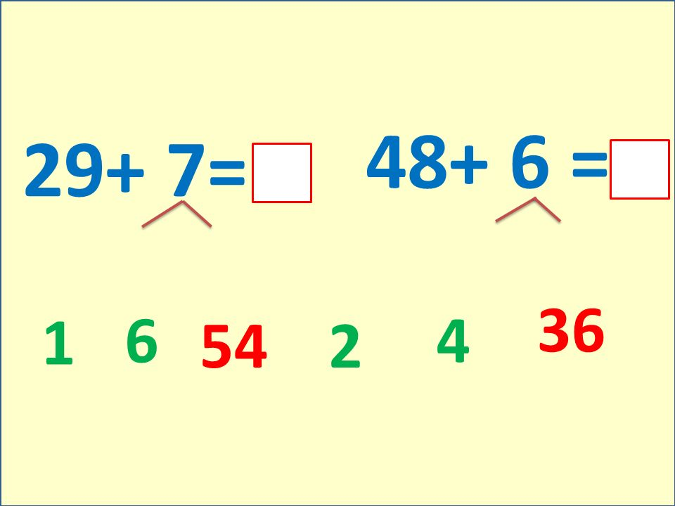 29+ 7= 48+ 6 = 1 6 2 4 36 54