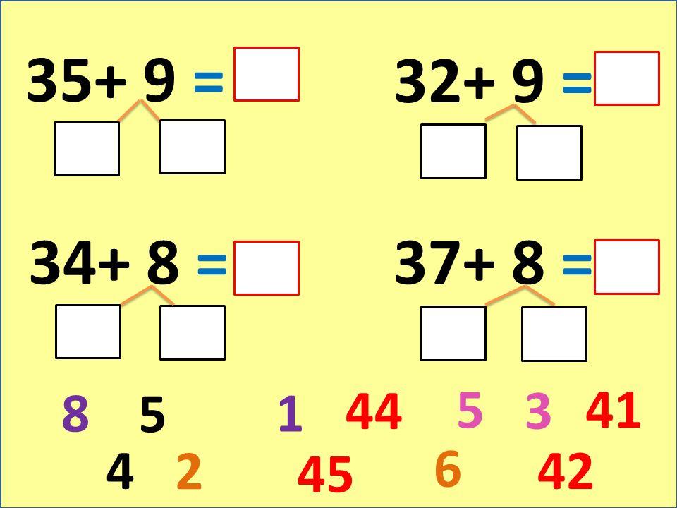 35+ 9 = 34+ 8 =37+ 8 = 32+ 9 = 5 4 81 44 45 6 2 42 3 541