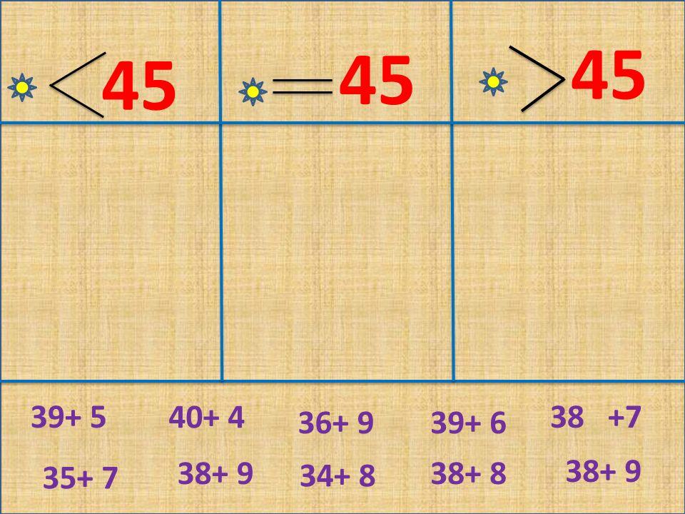 45 34+ 8 36+ 9 38 +7 39+ 6 38+ 8 40+ 4 38+ 9 35+ 7 38+ 9 39+ 5