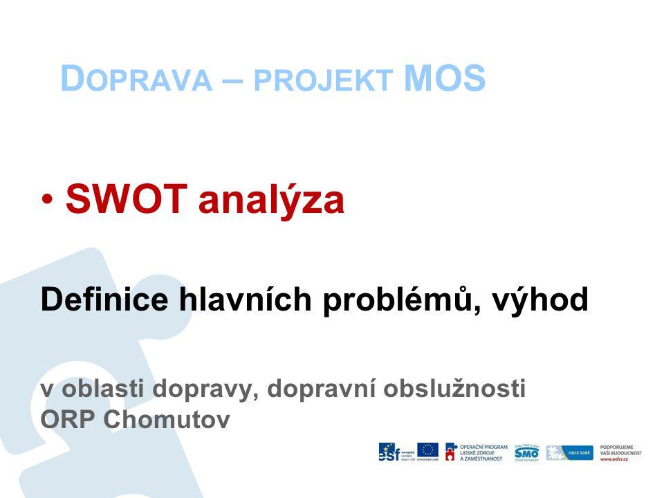 D OPRAVA – PROJEKT MOS SWOT analýza Definice hlavních problémů, výhod v oblasti dopravy, dopravní obslužnosti ORP Chomutov