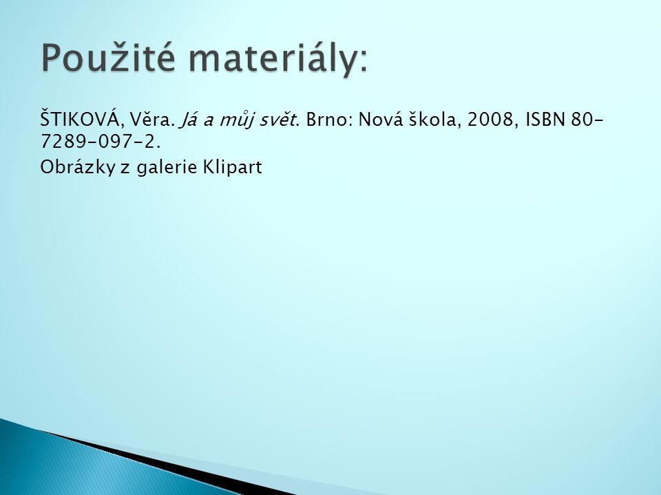 ŠTIKOVÁ, Věra. Já a můj svět. Brno: Nová škola, 2008, ISBN 80- 7289-097-2. Obrázky z galerie Klipart