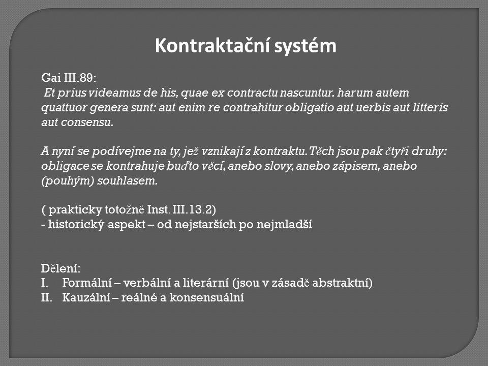 Kontraktační systém Gai III.89: Et prius videamus de his, quae ex contractu nascuntur. harum autem quattuor genera sunt: aut enim re contrahitur oblig