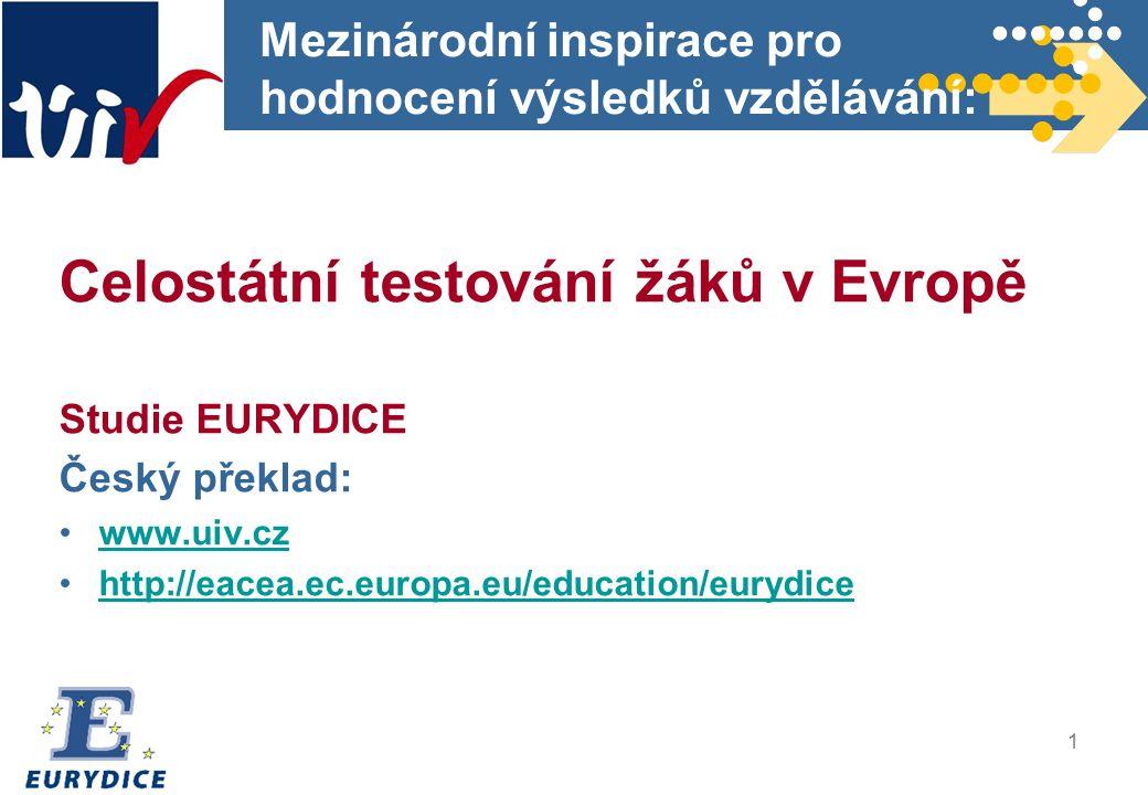 1 Mezinárodní inspirace pro hodnocení výsledků vzdělávání: Celostátní testování žáků v Evropě Studie EURYDICE Český překlad: www.uiv.cz http://eacea.e