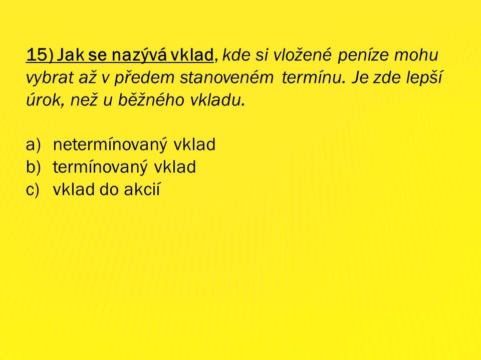 13) Instituce zabývající se poskytováním finančních služeb se nazývají. a)pošty b)almužny c)banky 14) Co není pravda? Česká národní banka (ČNB) ….. a)