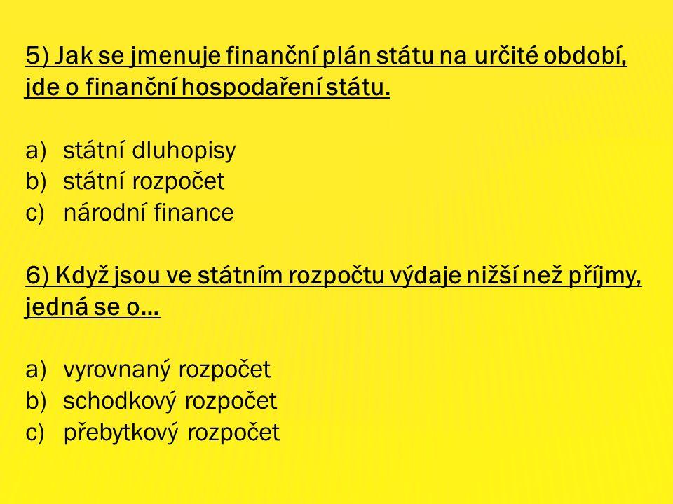 5) Jak se jmenuje finanční plán státu na určité období, jde o finanční hospodaření státu.