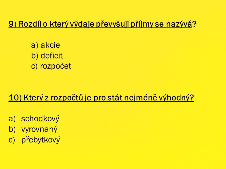 7) Co nepatří mezi nevýrobní odvětví Národního hospodářství? a) stavebnictví b) školství c) zdravotnictví 8) Když výdaje převyšují příjmy ve státním r