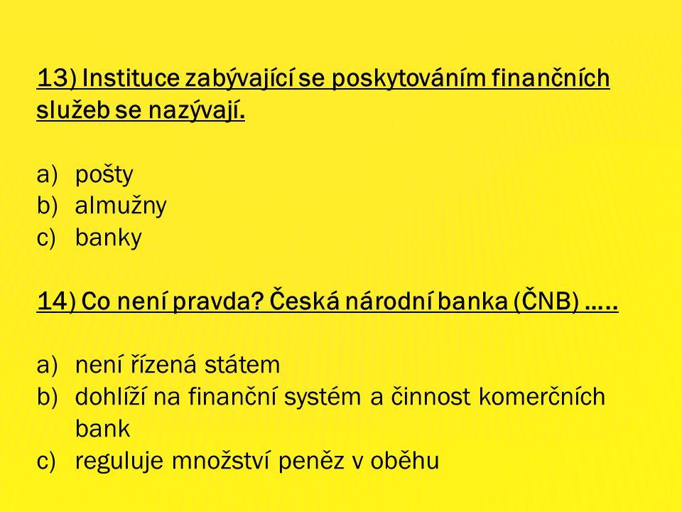 13) Instituce zabývající se poskytováním finančních služeb se nazývají.