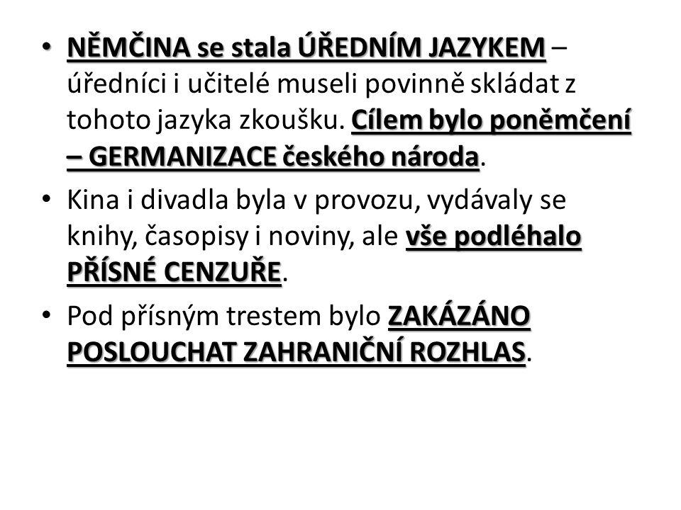 NĚMČINA se stala ÚŘEDNÍM JAZYKEM Cílem bylo poněmčení – GERMANIZACE českého národa NĚMČINA se stala ÚŘEDNÍM JAZYKEM – úředníci i učitelé museli povinně skládat z tohoto jazyka zkoušku.