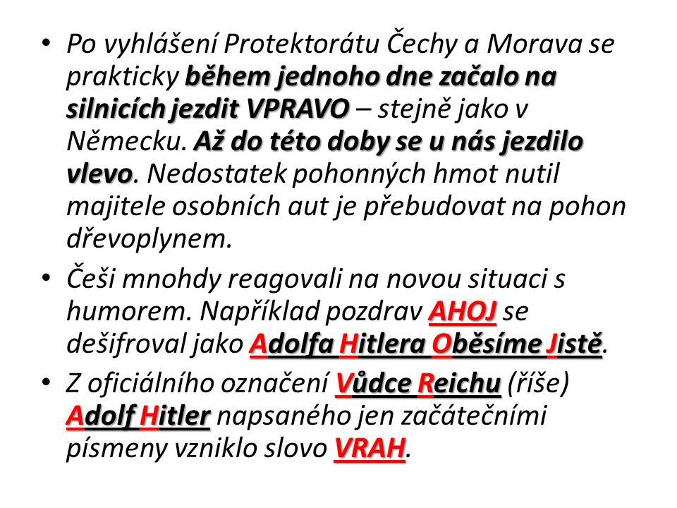 během jednoho dne začalo na silnicích jezdit VPRAVO Až do této doby se u nás jezdilo vlevo Po vyhlášení Protektorátu Čechy a Morava se prakticky během jednoho dne začalo na silnicích jezdit VPRAVO – stejně jako v Německu.