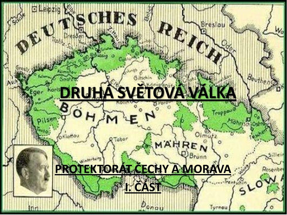 DRUHÁ SVĚTOVÁ VÁLKA PROTEKTORÁT ČECHY A MORAVA I. ČÁST