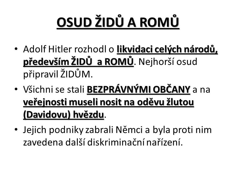 OSUD ŽIDŮ A ROMŮ likvidaci celých národů, především ŽIDŮ a ROMŮ Adolf Hitler rozhodl o likvidaci celých národů, především ŽIDŮ a ROMŮ. Nejhorší osud p