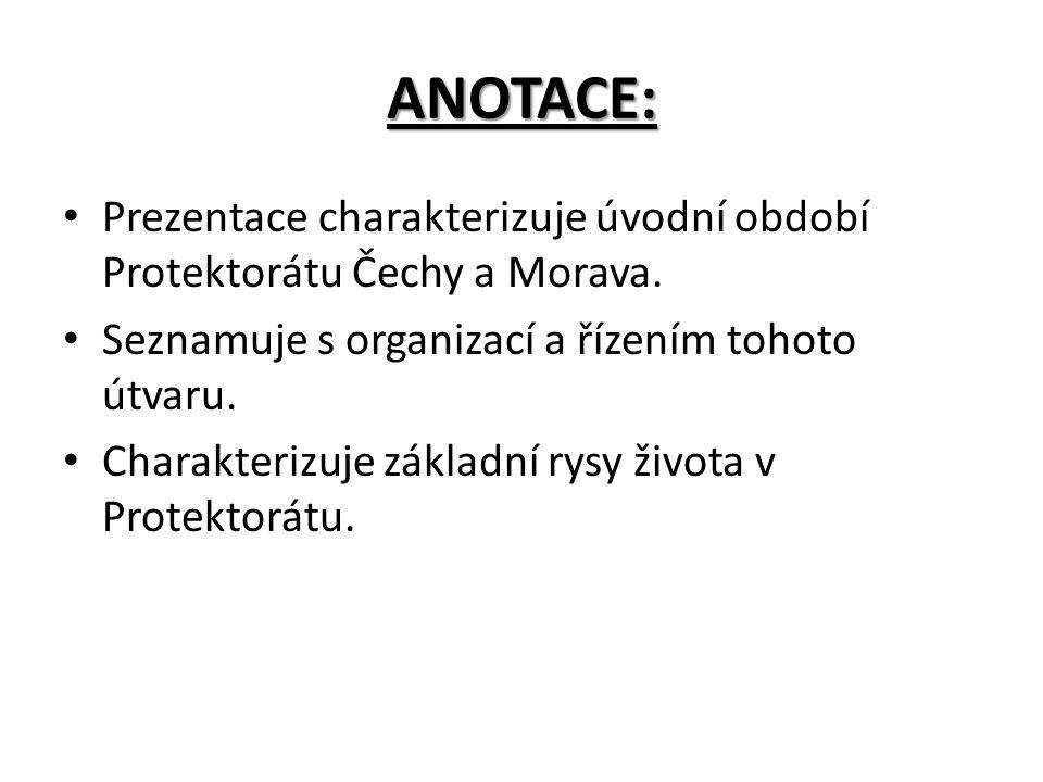 ANOTACE: Prezentace charakterizuje úvodní období Protektorátu Čechy a Morava. Seznamuje s organizací a řízením tohoto útvaru. Charakterizuje základní