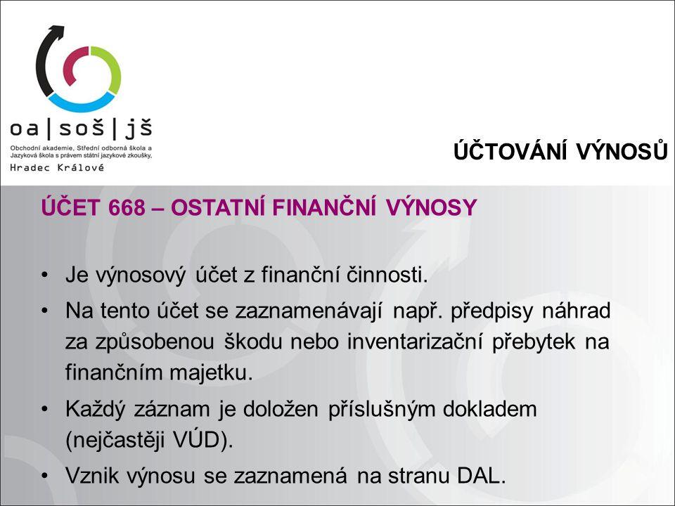 ÚČTOVÁNÍ VÝNOSŮ ÚČET 668 – OSTATNÍ FINANČNÍ VÝNOSY Je výnosový účet z finanční činnosti.