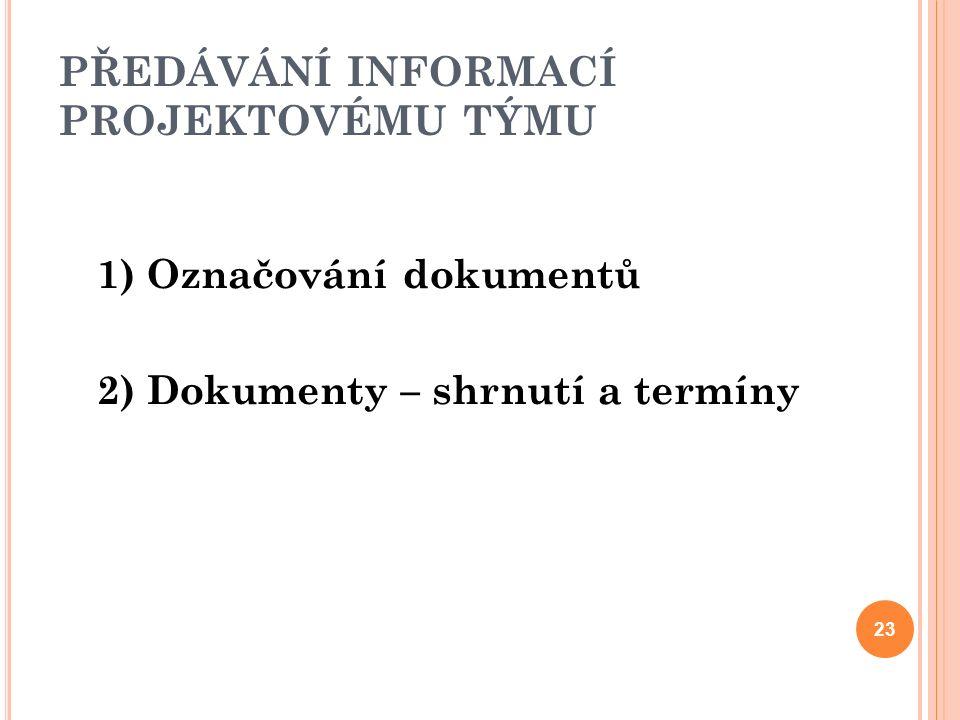 PŘEDÁVÁNÍ INFORMACÍ PROJEKTOVÉMU TÝMU 1) Označování dokumentů 2) Dokumenty – shrnutí a termíny 23