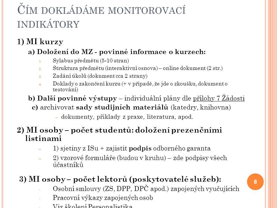 Č ÍM DOKLÁDÁME MONITOROVACÍ INDIKÁTORY 1) MI kurzy a) Doložení do MZ - povinné informace o kurzech: 1.