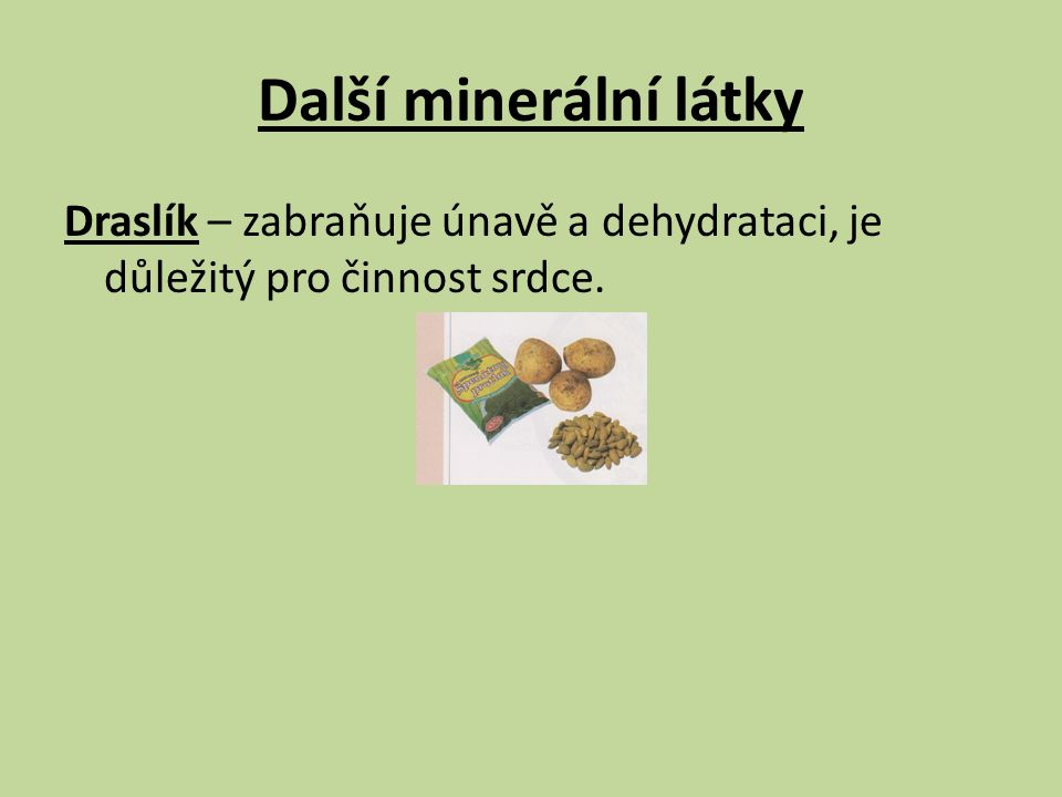 Další minerální látky Draslík – zabraňuje únavě a dehydrataci, je důležitý pro činnost srdce.