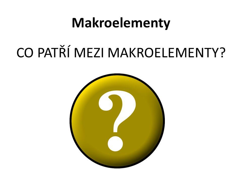 Makroelementy CO PATŘÍ MEZI MAKROELEMENTY