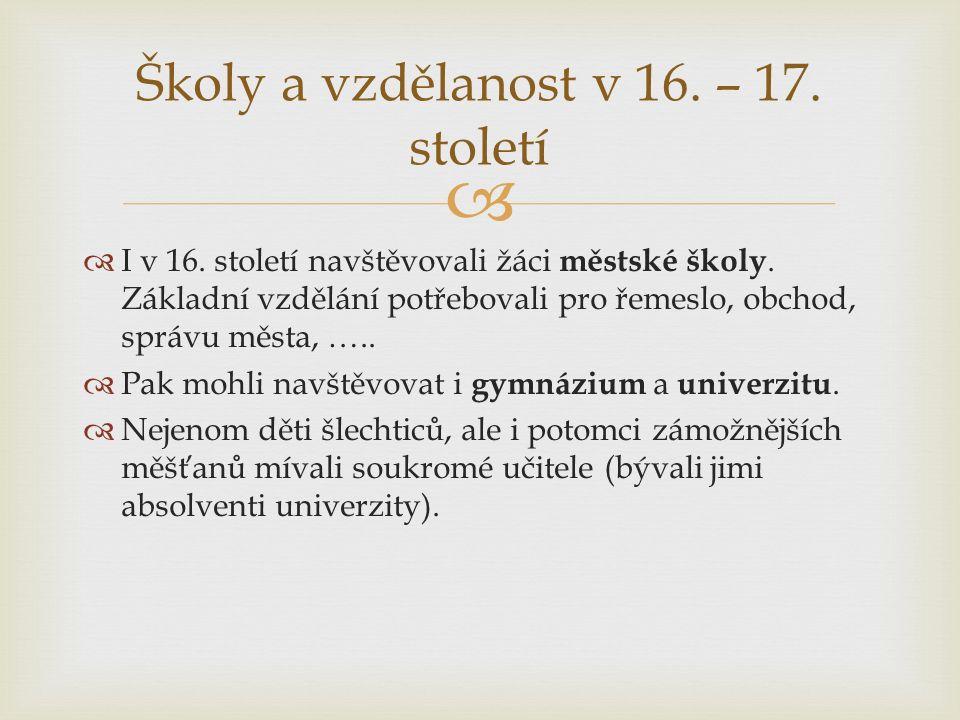   I v 16. století navštěvovali žáci městské školy.