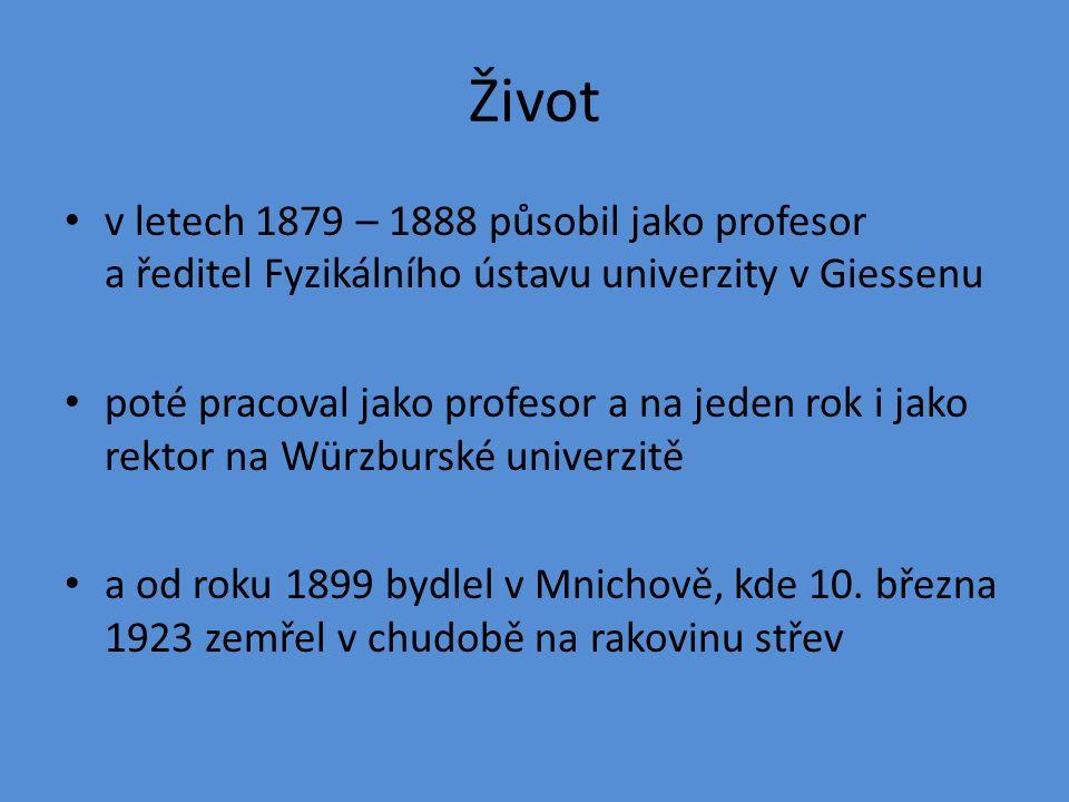 Život v letech 1879 – 1888 působil jako profesor a ředitel Fyzikálního ústavu univerzity v Giessenu poté pracoval jako profesor a na jeden rok i jako