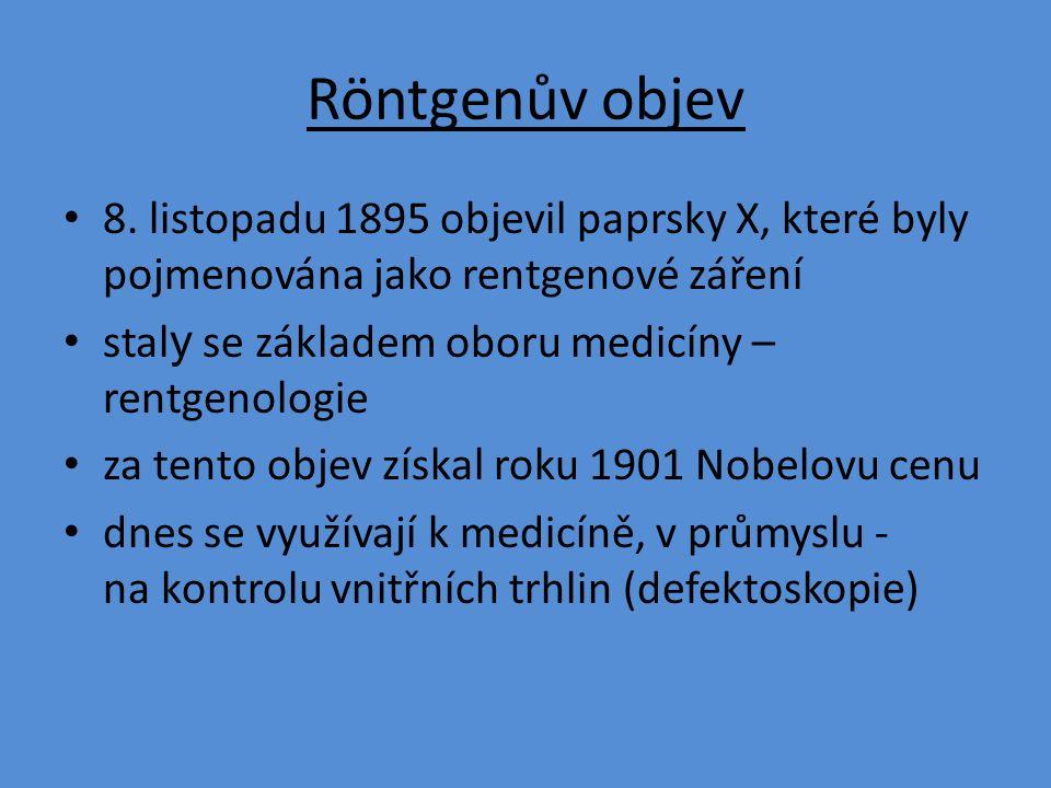 Röntgenův objev 8. listopadu 1895 objevil paprsky X, které byly pojmenována jako rentgenové záření stal y se základem oboru medicíny – rentgenologie z