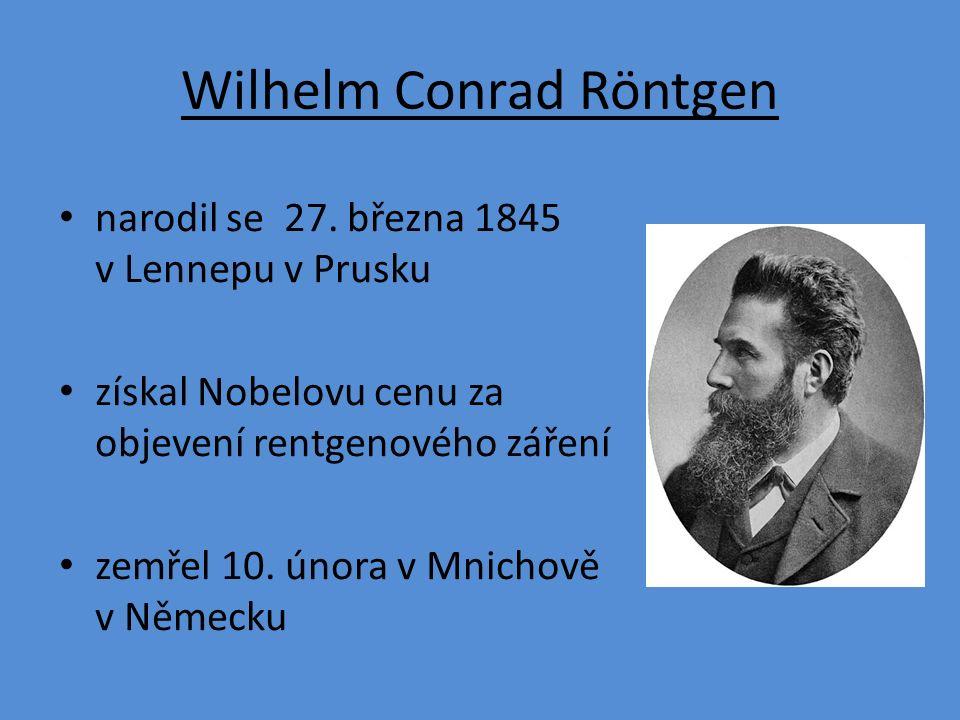 narodil se 27. března 1845 v Lennepu v Prusku získal Nobelovu cenu za objevení rentgenového záření zemřel 10. února v Mnichově v Německu